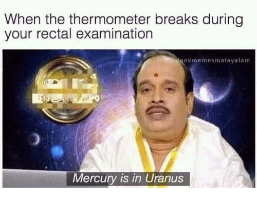 Mercury, Uranus, and When: When the thermometer breaks during  your rectal examination  nkmemesmalayalam  Mercury is in Uranus