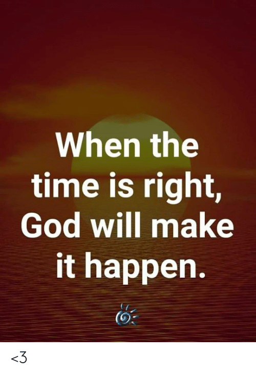 God, Memes, and Time: When the  time is right,  God will make  it happen.  (0 <3