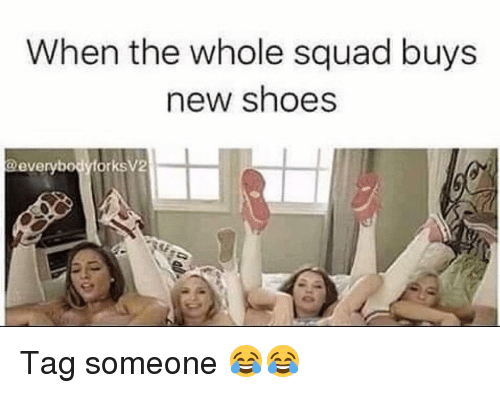 When The Whole Squad: When the whole squad buys  new shoes  @everybodyfork  sV2 Tag someone 😂😂