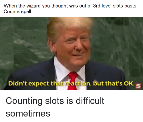 DnD, Thought, and Wizard: When the wizard you thought was out of 3rd level slots casts  Counterspell  u/stormodin  Didn't expect that reaction, but that's OK. s