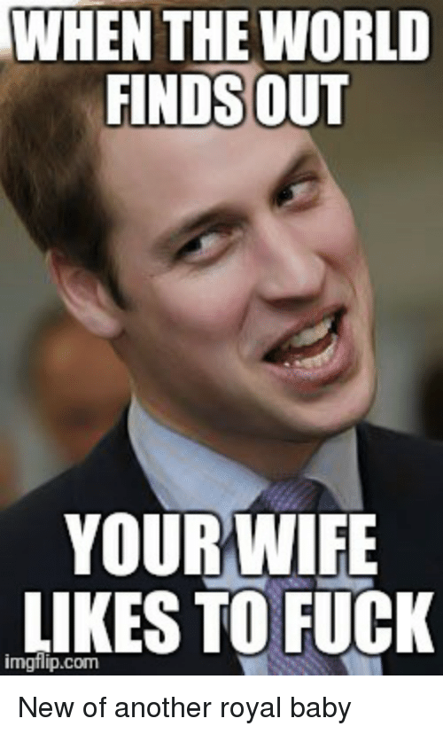 WHEN THE WORLD FINDSOUT YOURWIFE LIKES TO FUCK Imgflipcom