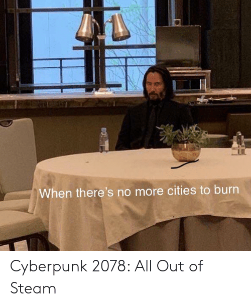 Cities: When there's no more cities to burn Cyberpunk 2078: All Out of Steam