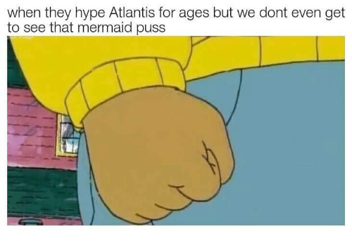 Hype, Atlantis, and Mermaid: when they hype Atlantis for ages but we dont even get  to see that mermaid puss