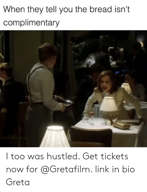 Link, Girl Memes, and Bread: When they tell you the bread isn't  complimentary I too was hustled. Get tickets now for @Gretafilm. link in bio Greta