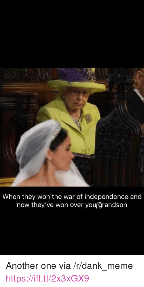 "Another One, Dank, and Meme: When they won the war of independence and  now they've won over yougrandson <p>Another one via /r/dank_meme <a href=""https://ift.tt/2x3xGX9"">https://ift.tt/2x3xGX9</a></p>"