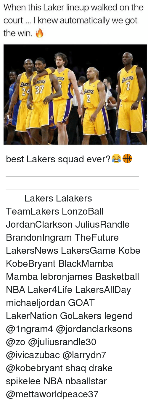 ako: When this Laker lineup walked on the  court I knew automatically we got  the win.  AKO  RS  KERS best Lakers squad ever?😂🏀 _____________________________________________________ Lakers Lalakers TeamLakers LonzoBall JordanClarkson JuliusRandle BrandonIngram TheFuture LakersNews LakersGame Kobe KobeBryant BlackMamba Mamba lebronjames Basketball NBA Laker4Life LakersAllDay michaeljordan GOAT LakerNation GoLakers legend @1ngram4 @jordanclarksons @zo @juliusrandle30 @ivicazubac @larrydn7 @kobebryant shaq drake spikelee NBA nbaallstar @mettaworldpeace37