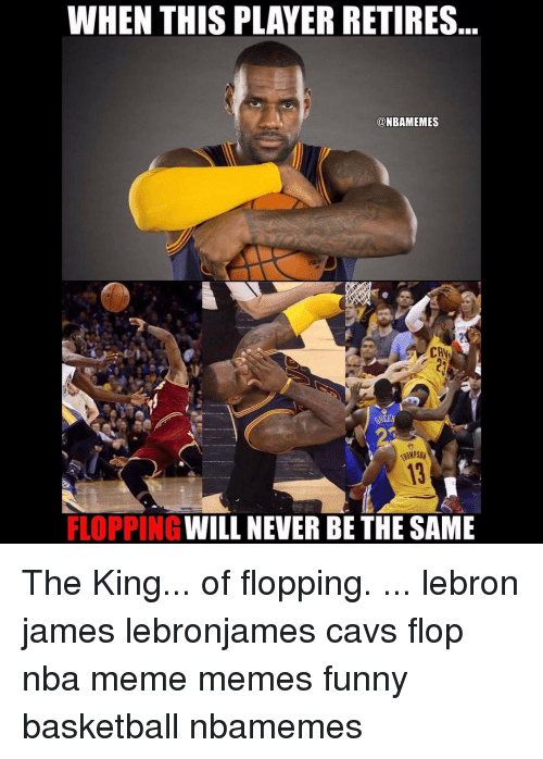 Basketball, Cavs, and LeBron James: WHEN THIS PLAYER RETIRES  NBAMEMES  CAN  FLOPPING WILL NEVER BE THE SAME The King... of flopping. ... lebron james lebronjames cavs flop nba meme memes funny basketball nbamemes