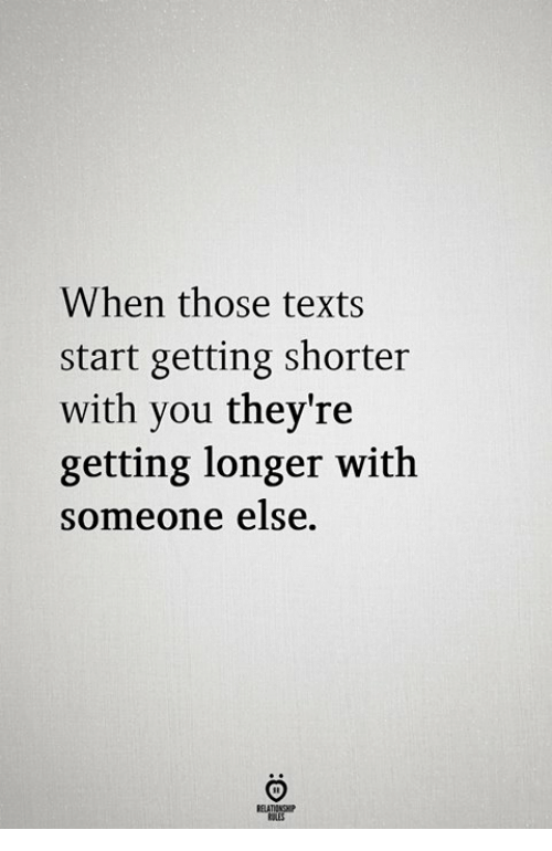 Texts, You, and Someone: When those texts  start getting shorter  with you they're  getting longer with  someone else.