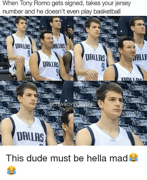 Basketball, Dude, and Memes: When Tony Romo gets signed, takes your jersey  number and he doesn't even play basketball  DALLAS  ALLAS  DALAS  DALLAS  BOYS CENTRAL  'DALLAS This dude must be hella mad😂😂