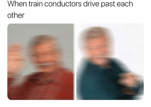 Drive, Train, and Each Other: When train conductors drive past each  other