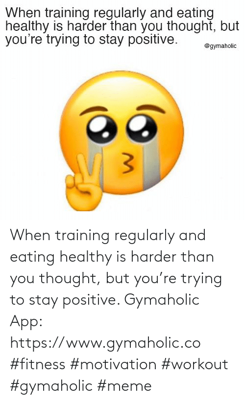 training: When training regularly and eating healthy is harder than you thought, but you're trying to stay positive.  Gymaholic App: https://www.gymaholic.co  #fitness #motivation #workout #gymaholic #meme