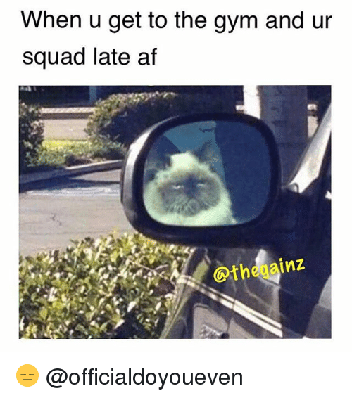 Af, Gym, and Squad: When u get to the gym and ur  squad late af 😑 @officialdoyoueven