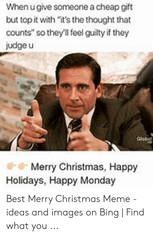 "Christmas, Meme, and Best: When u give someone a cheap gift  but top it with ""it's the thought that  counts"" so they'll feel guilty if they  judge u  Globall  Merry Christmas, Happy  Holidays, Happy Monday Best Merry Christmas Meme - ideas and images on Bing 