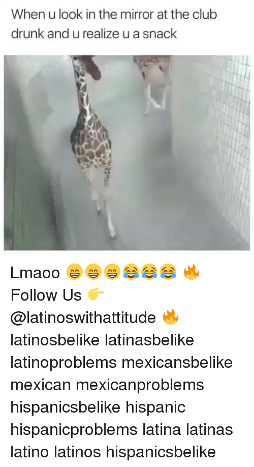 Drunked: When u look in the mirror at the club  drunk and u realize u a snack Lmaoo 😁😁😁😂😂😂 🔥 Follow Us 👉 @latinoswithattitude 🔥 latinosbelike latinasbelike latinoproblems mexicansbelike mexican mexicanproblems hispanicsbelike hispanic hispanicproblems latina latinas latino latinos hispanicsbelike