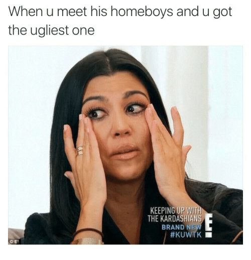 Keeping Up With The Kardashians: When u meet his homeboys and u got  the ugliest one  KEEPING UP WITH  THE KARDASHIANS  BRAND N  #KUWTK  ©E!