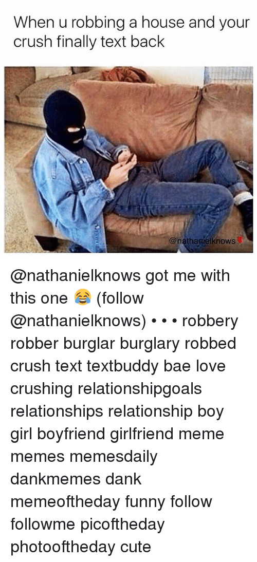 Danks: When u robbing a house and your  crush finally text back  @nathagielknows @nathanielknows got me with this one 😂 (follow @nathanielknows) • • • robbery robber burglar burglary robbed crush text textbuddy bae love crushing relationshipgoals relationships relationship boy girl boyfriend girlfriend meme memes memesdaily dankmemes dank memeoftheday funny follow followme picoftheday photooftheday cute