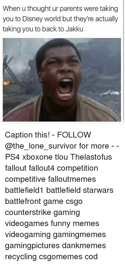 Jakku: When u thought ur parents were taking  you to Disney world but they're actually  taking you to back to Jakku Caption this! - FOLLOW @the_lone_survivor for more - - PS4 xboxone tlou Thelastofus fallout fallout4 competition competitive falloutmemes battlefield1 battlefield starwars battlefront game csgo counterstrike gaming videogames funny memes videogaming gamingmemes gamingpictures dankmemes recycling csgomemes cod