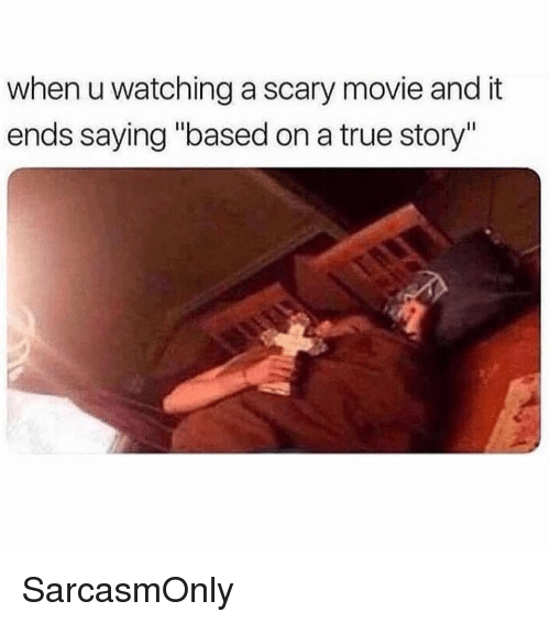 """Funny, Memes, and True: when u watching a scary movie and it  ends saying """"based on a true story"""" SarcasmOnly"""