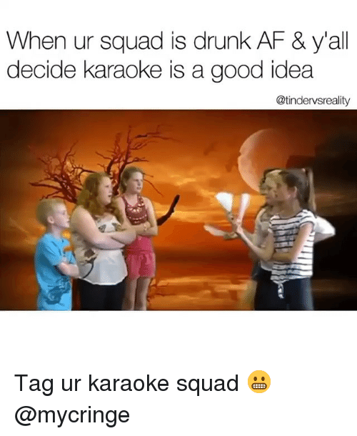 Karaoke: When ur squad is drunk AF & yall  decide karaoke is a good idea  @tindervsreality Tag ur karaoke squad 😬 @mycringe