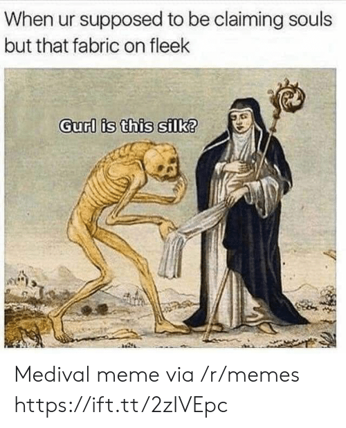 Claiming: When ur supposed to be claiming souls  but that fabric on fleek  Gurl is this silk? Medival meme via /r/memes https://ift.tt/2zIVEpc