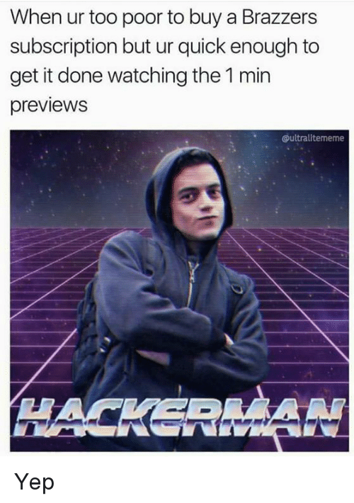 Memes, Brazzers, and 🤖: When ur too poor to buy a Brazzers  subscription but ur quick enough to  get it done watching the 1 min  previews  oultralitememe Yep
