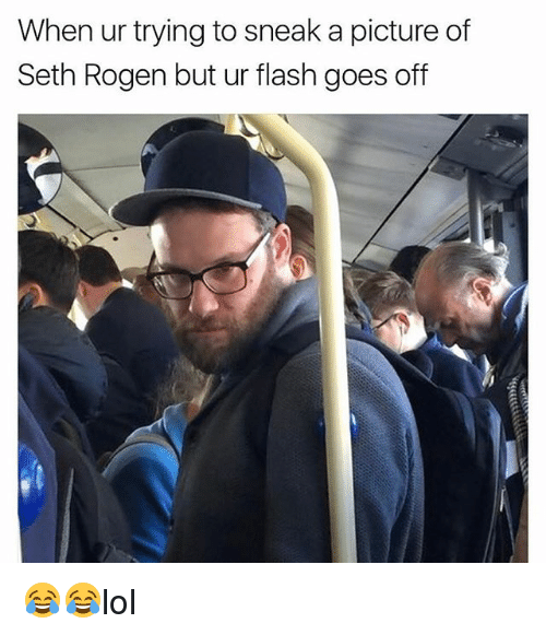 Sething: When ur trying to sneak a picture of  Seth Rogen but ur flash goes off 😂😂lol