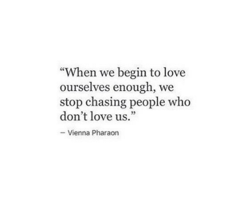 """Love, Who, and Vienna: """"When we begin to love  ourselves enough, we  stop chasing people who  don't love us.  95  - Vienna Pharaon"""
