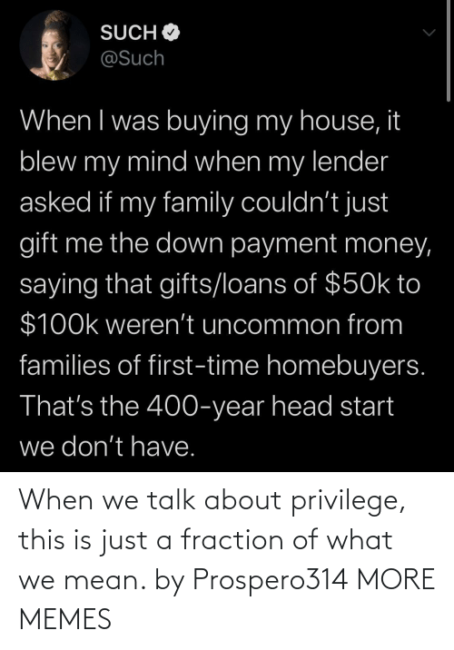 When: When we talk about privilege, this is just a fraction of what we mean. by Prospero314 MORE MEMES