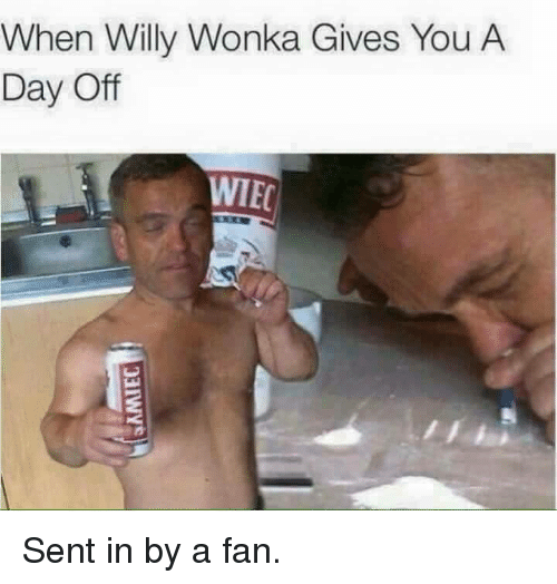 willie wonka: When Willy Wonka Gives You A  Day Off  WIEC Sent in by a fan.