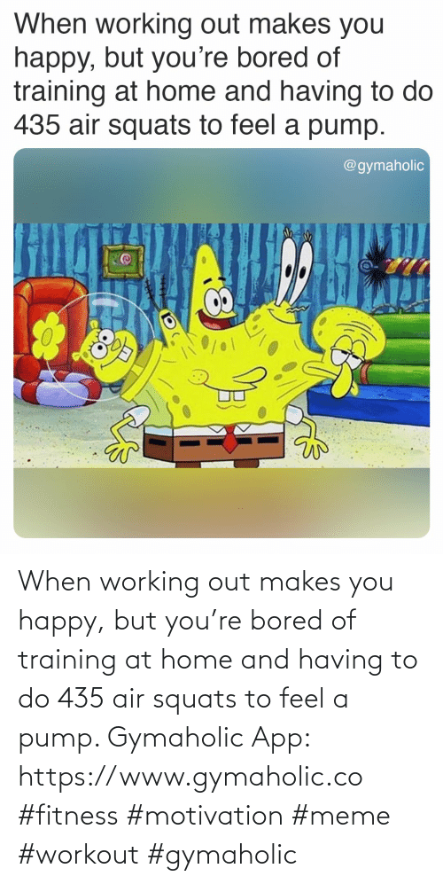 feel: When working out makes you happy, but you're bored of training at home and having to do 435 air squats to feel a pump.  Gymaholic App: https://www.gymaholic.co  #fitness #motivation #meme #workout #gymaholic