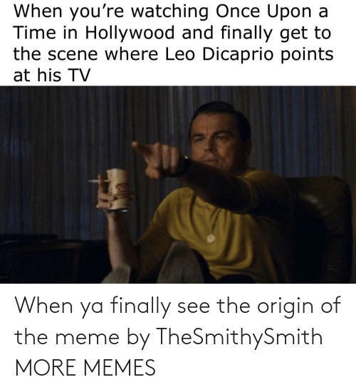 finally: When ya finally see the origin of the meme by TheSmithySmith MORE MEMES