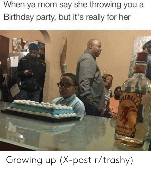 Trashy: When ya mom say she throwing you a  Birthday party, but it's really for her  ALERALE  KY Growing up (X-post r/trashy)