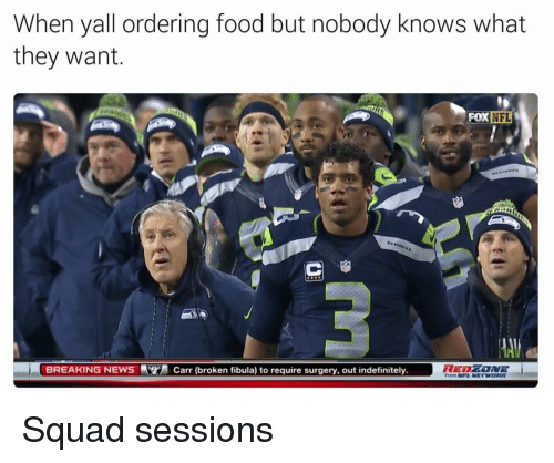 Food, Memes, and Nfl: When yall ordering food but nobody knows what  they want.  NFL  FOX  BREAKING NEWS Carr (broken fibula) to require surgery, out indefinitely  NFL NETWORK Squad sessions
