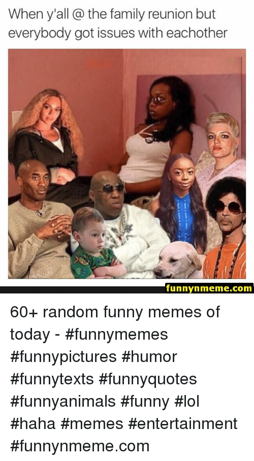 Family, Funny, and Lol: When y'all the family reunion but  everybody got issues with eachother  funnynmeme.com 60+ random funny memes of today - #funnymemes #funnypictures #humor #funnytexts #funnyquotes #funnyanimals #funny #lol #haha #memes #entertainment #funnynmeme.com