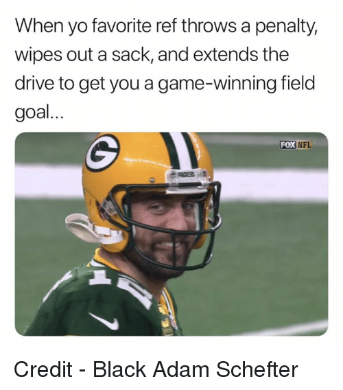 Nfl, Yo, and Black: When yo favorite ref throws a penalty,  wipes out a sack, and extends the  drive to get you a game-winning field  goal  FOX NFL Credit - Black Adam Schefter