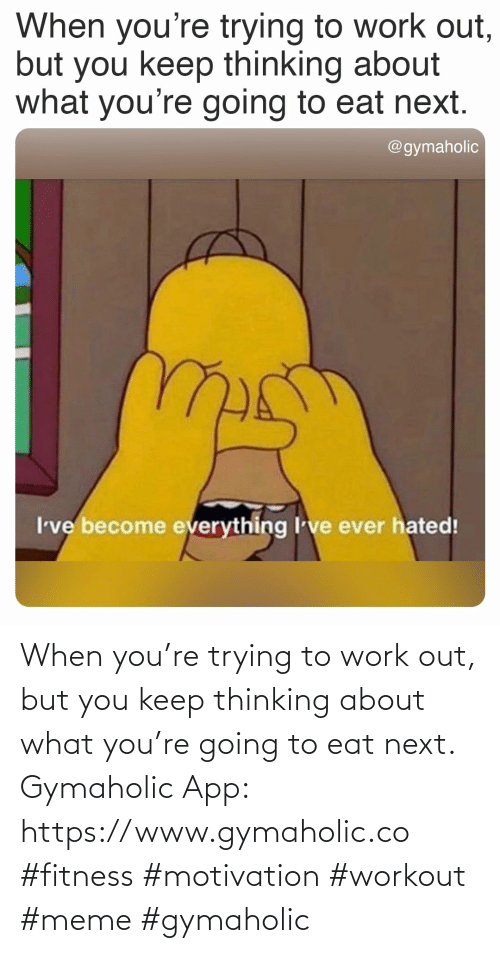 Work: When you're trying to work out, but you keep thinking about what you're going to eat next.  Gymaholic App: https://www.gymaholic.co  #fitness #motivation #workout #meme #gymaholic