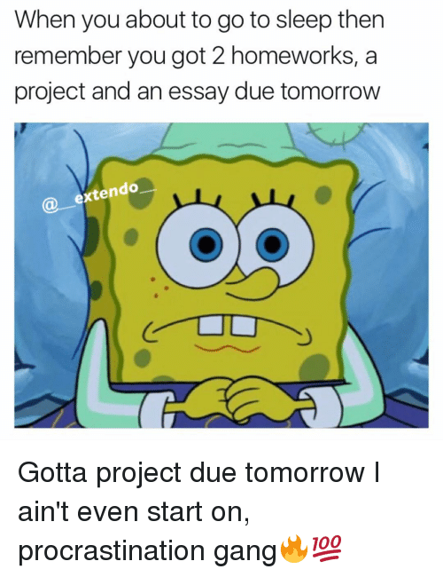 Procrastining: When you about to goto sleep then  remember you got 2 homeworks, a  project and an essay due tomorrow  extendo Gotta project due tomorrow I ain't even start on, procrastination gang🔥💯
