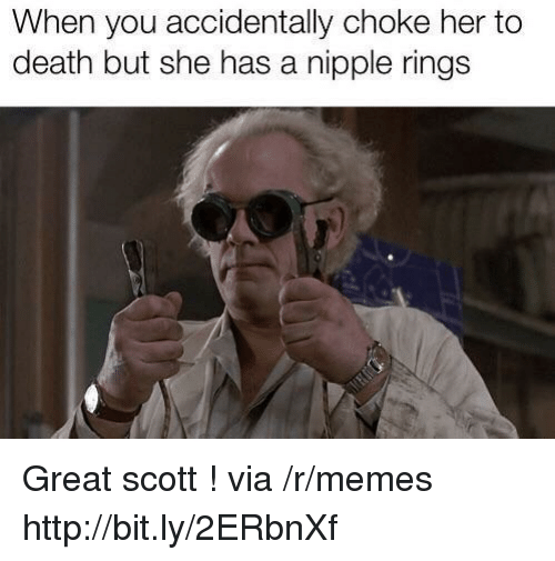 Memes, Death, and Http: When you accidentally choke her to  death but she has a nipple rings Great scott ! via /r/memes http://bit.ly/2ERbnXf