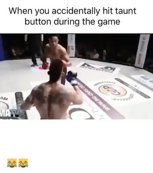 taunt: When you accidentally hit taunt  button during the game  MA 😹😹