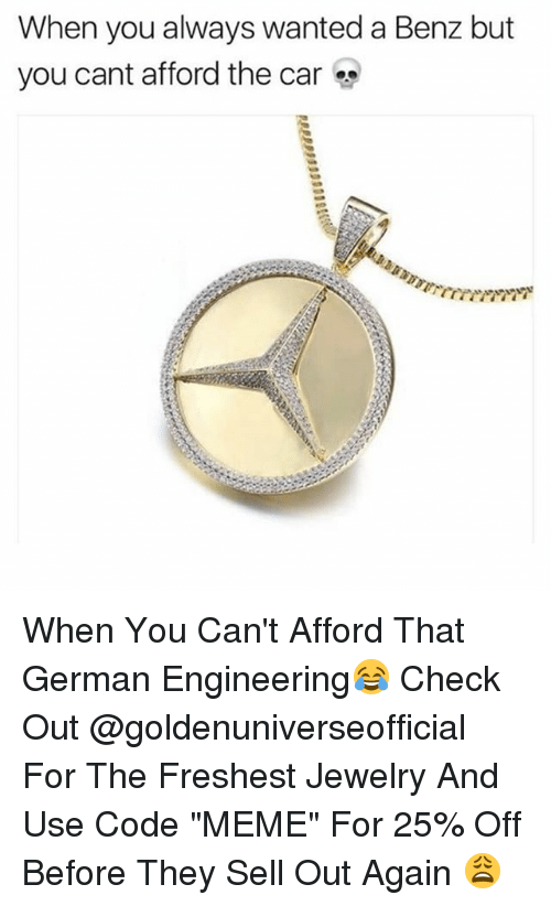"""German Engineering: When you always wanted a Benz but  you cant afford the car When You Can't Afford That German Engineering😂 Check Out @goldenuniverseofficial For The Freshest Jewelry And Use Code """"MEME"""" For 25% Off Before They Sell Out Again 😩"""