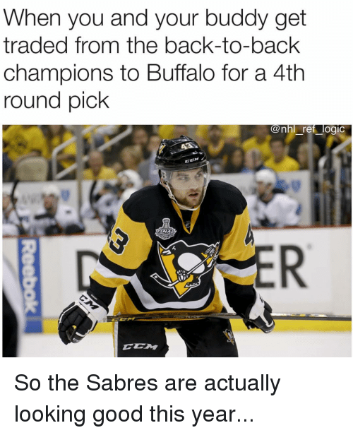 Back to Back, Logic, and Memes: When you and your buddy get  traded from the back-to-back  champions to Buffalo for a 4th  round pick  @nhl ref_logic  6 So the Sabres are actually looking good this year...