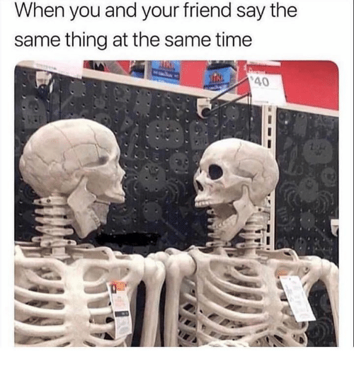 Memes, Time, and 🤖: When you and your friend say the  same thing at the same time