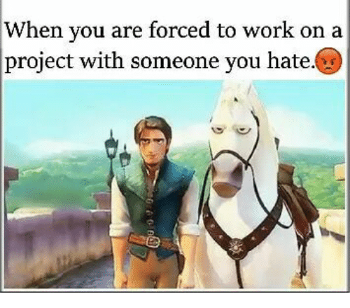 Memes, Work, and 🤖: When you are forced to work on a  project with someone you hate.