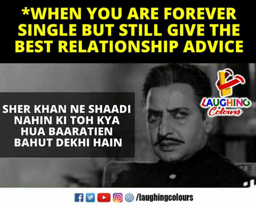shaadi: *WHEN YOU ARE FOREVER  SINGLE BUT STILL GIVE THE  BEST RELATIONSHIP ADVICE  ZAUGHING  Colours  SHER KHAN NE SHAADI  NAHIN KI TOH KYA  HUA BAARATIEN  BAHUT DEKHI HAIN  K  回せ/laughingcolours