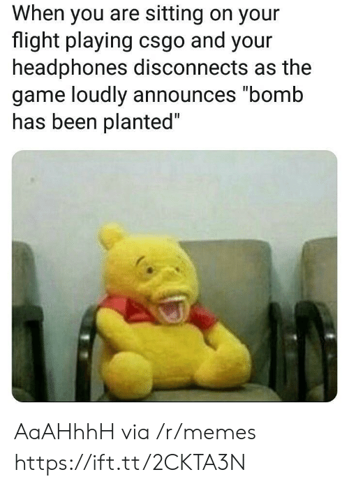 "csgo: When you are sitting on your  flight playing csgo and your  headphones disconnects as the  game loudly announces ""bomb  nas been planted AaAHhhH via /r/memes https://ift.tt/2CKTA3N"
