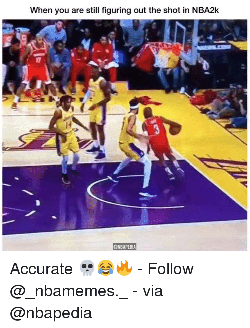 Memes, 🤖, and Via: When you are still figuring out the shot in NBA2k  ONBAPEDIA Accurate 💀😂🔥 - Follow @_nbamemes._ - via @nbapedia