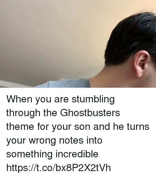 Ghostbusters: When you are stumbling through the Ghostbusters theme for your son and he turns your wrong notes into something incredible https://t.co/bx8P2X2tVh