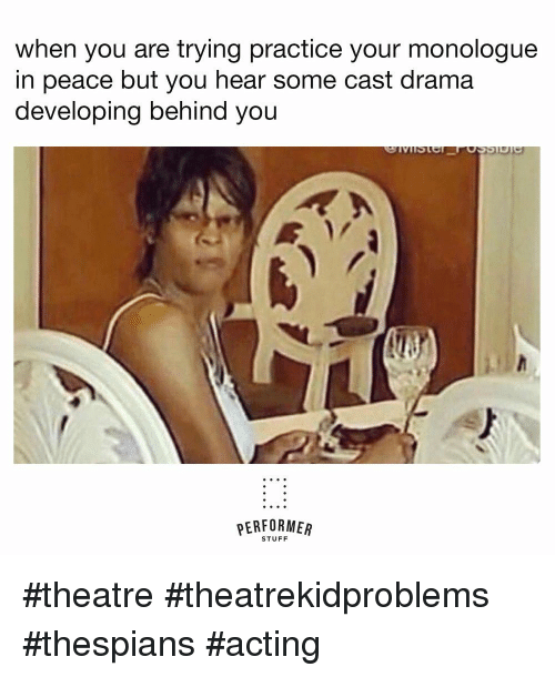 Stuff, Acting, and Peace: when you are trying practice your monologue  in peace but you hear some cast drama  developing behind you  PERFORMER  STUFF #theatre #theatrekidproblems  #thespians #acting