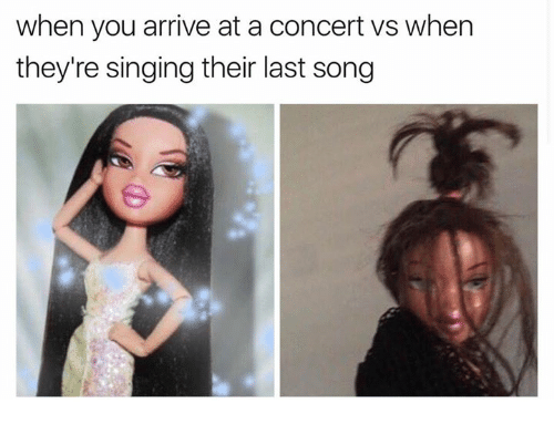 —˜: when you arrive at a concert vs when  they're singing their last song