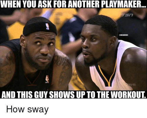 How Sway: WHEN YOU ASK FOR ANOTHER PLAYMAKER  @NBAMEMES  AND THIS GUY SHOWS UP TO THE WORKOUT How sway